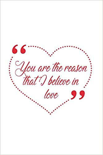 4b687cf0e You Are The Reason That I Believe In Love  120 Page Journal With ...