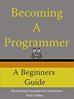 Becoming A Programmer: A Beginner's Guide Front Cover