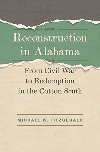 Reconstruction in Alabama: From Civil War to Redemption in the Cotton South