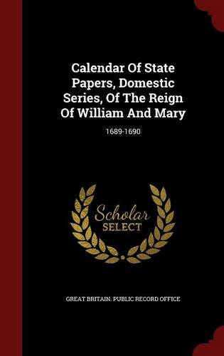 Calendar Of State Papers, Domestic Series, Of The Reign Of William And Mary: 1689-1690 pdf epub