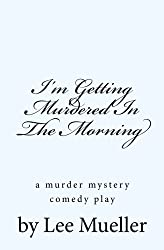 I'm Getting Murdered In The Morning: a murder mystery comedy play