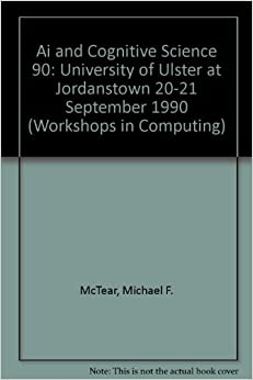 Ai and Cognitive Science 90: University of Ulster at Jordanstown 20-21 September 1990 (Workshops in Computing)
