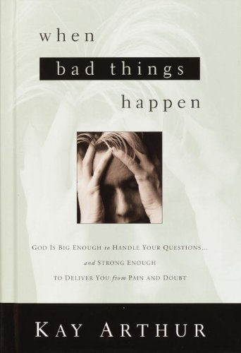 When Bad Things Happen: God Is Big Enough to Handle Your Questions… and Strong Enough to Deliver You from Pain and Doubt pdf