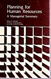 Planning for Human Resources : A Managerial Summary, Burack, Elmer H., 0942560094