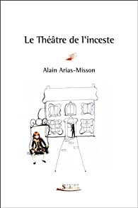 Le Théâtre de l'inceste par Alain Arias-Misson