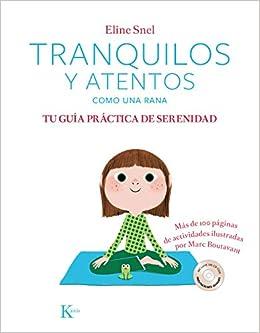 Tranquilos y atentos como una rana (Psicología): Amazon.es: Eline Snel, Marc Boutavant, Jordi Vidal Tubau: Libros