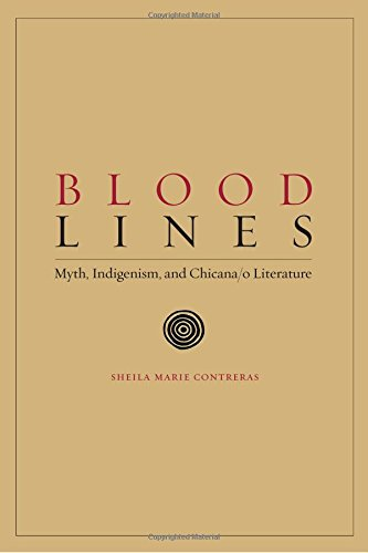 Blood Lines: Myth, Indigenism, and Chicana/o Literature (Chicana Matters)