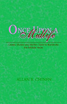 Once Upon a Midlife: Classic Stories and Mythic Tales to Illuminate the Middle Years by [Allan B. Chinen]