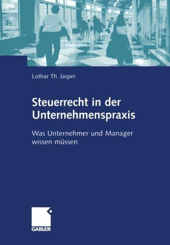 Steuerrecht in der Unternehmenspraxis: Was Unternehmer und Manager wissen müssen (German Edition) by Gabler Verlag