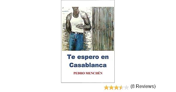 Te espero en Casablanca (Trilogía del amor oscuro nº 2) eBook: Menchén, Pedro: Amazon.es: Tienda Kindle