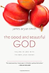 The Good and Beautiful God: Falling in Love with the God Jesus Knows (The Apprentice Series) Hardcover