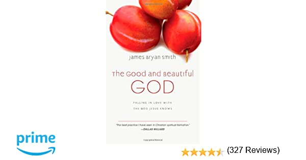 The Good and Beautiful God: Falling in Love with the God Jesus ...