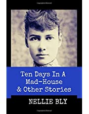 """Ten Days in A Mad-House and Other Stories (Annotated): This Edition Includes Nellie Bly's Articles """"Nellie Bly In Jail,"""" """"In the Greatest New York Tenement"""", and """"In Trinity's Tenements"""""""