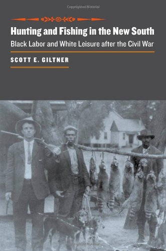 Hunting and Fishing in the New South: Black Labor and White Leisure after the Civil War (The Johns Hopkins University St