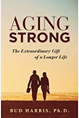 Aging Strong: The Extraordinary Gift of a Longer Life Paperback