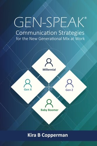 Gen-Speak®: Communication Strategies for the New Generational Mix at Work