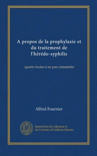 A propos de la prophylaxie et du traitement de l'hérédo-syphilis: quatre fautes à ne pas commettre (French Edition)