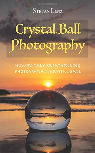 Pdf Photography Crystal Ball Photography: How to take breathtaking photos with a crystal ball