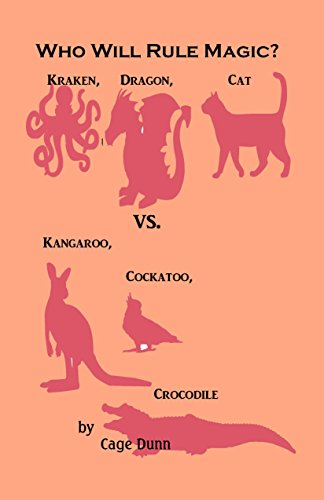 Who Will Rule Magic?: Kraken, Dragon, Cat vs. Kangaroo, Cockatoo, Crocodile by [Dunn, Cage]