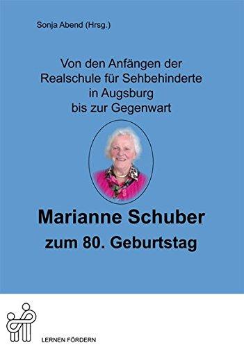 Von den Anfängen der Realschule für Sehbehinderte in Augsburg bis zur Gegenwart: Marianne Schuber zum 80. Geburtstag