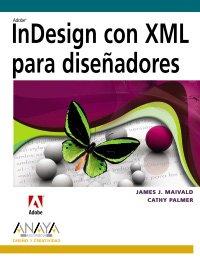 InDesign con XML para disenadores/ InDesign con XML for designers (Diseno Y Creatividad) (Spanish Edition) by Anaya Multimedia-Anaya Interactiva