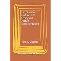 On Human Nature: The Essays of Arthur Schopenhauer: Great Classics