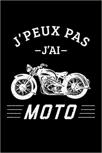 Amazon Com J Peux Pas J Ai Moto Carnet De Notes Ligne Drole Pour Motard Carnet De Journal Rigolo Pour Passionne Du Moto Cadeau Original Humour Amateur Du Pages Format 15 24x22 89cm French Edition 9781675628058