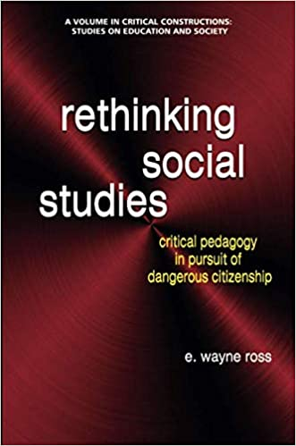 Amazon Com Rethinking Social Stu S Critical Pedagogy In Pursuit Of Dangerous Citizenship Critical Constructions Stu S On Education And Society