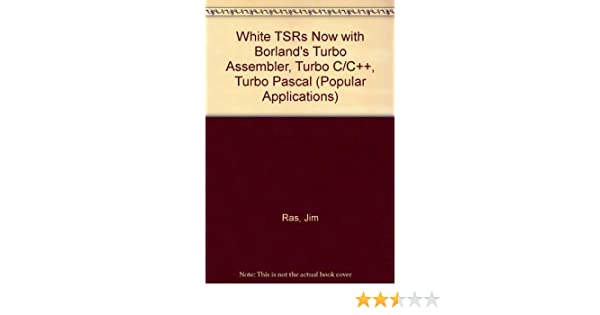 Write Tsrs Now With Borlands Turbo Assembler, Turbo C/C++, Turbo Pascal/Book and Disk (Popular Applications): Jim Ras: 9781556223358: Amazon.com: Books