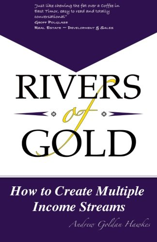 Rivers Of Gold  How To Create Multiple Income Streams  Volume 1