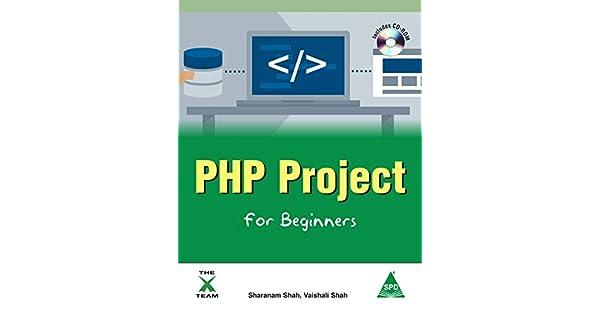 PHP Project for Beginners: Vaishali Shah, Sharanam Shah