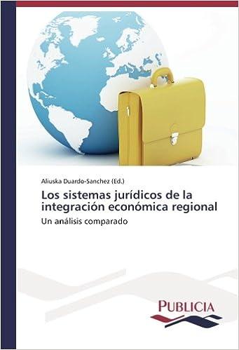 Book Los sistemas jurídicos de la integración económica regional: Un análisis comparado (Spanish Edition)