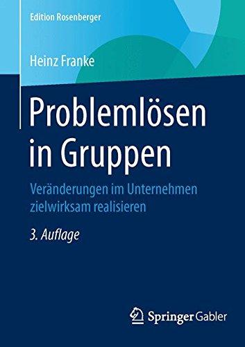 Problemlösen in Gruppen: Veränderungen im Unternehmen zielwirksam realisieren (Edition Rosenberger) Taschenbuch – 7. April 2016 Heinz Franke Springer Gabler 3658078634 Change Management