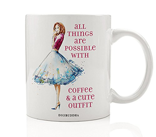 Gifts for Fashionista, All Things Are Possible With Coffee and A Cute Outfit Mug Tea Cup Fashion Lover Quote Saying Christmas Birthday Present Idea Woman Her Mom Boss Coworker 11oz Digibuddha DM0293