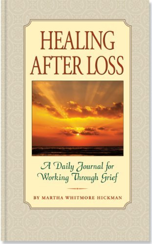 Healing After Loss: A Daily Journal for Working Through Grief [Hardcover] [2012] (Author) Martha Whitmore Hickman