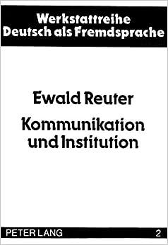 Kommunikation Und Institution: Zur Ethnographie Des Schulischen Alltags (Werkstattreihe Deutsch ALS Fremdsprache)