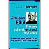 Jacques Ellul, l'homme qui avait (presque) tout prévu: Nucléaire, nanotechnologies, OGM, propagande, terrorisme...