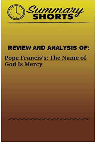 Review And Analysis Of Pope Franciss The Name Of God Is Mercy