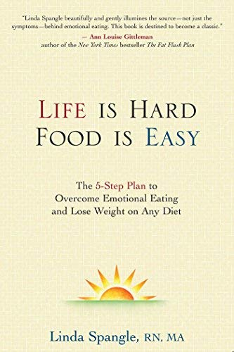Life is Hard Food is Easy : The 5-step plan to Ovetrcome emotional Eating and Lose Weight on Any Diet