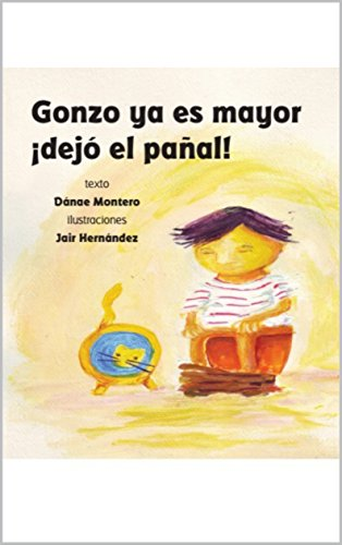 Amazon.com: Gonzo ya es mayor ¡dejó el pañal! (Spanish Edition) eBook: Jair Hernández, Dánae Montero Alejandri: Kindle Store