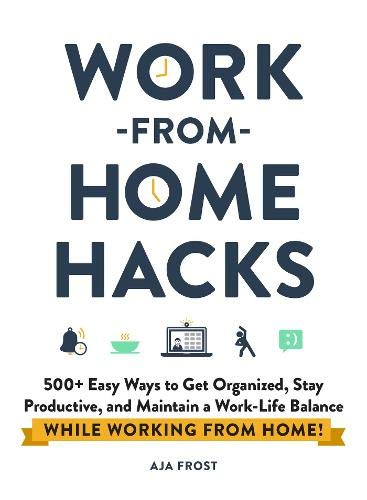 Book Cover: Work-from-Home Hacks: 500  Easy Ways to Get Organized, Stay Productive, and Maintain a Work-Life Balance While Working from Home!