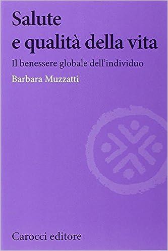 Amazon It Salute E Qualita Della Vita Il Benessere Globale Dell Individuo Muzzatti Barbara Libri