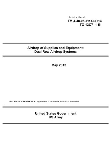 Technical Manual TM 4-48.05 (FM 4-20.105) TO 13C7-1-51 Airdrop of Supplies and Equipment: Dual Row Airdrop Systems May 2013 ebook