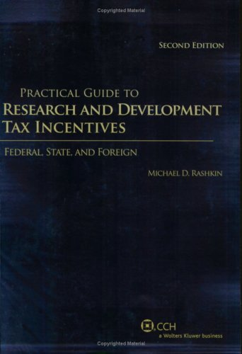 Practical Guide to Research and Development Tax Incentives: Federal, State, and Foreign (2nd Edition)