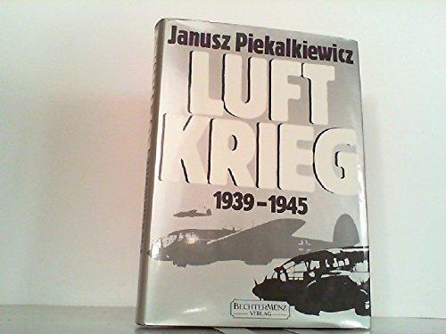 Luftkrieg. 1939 - 1945 Gebundenes Buch – September 1992 Janusz Piekalkiewicz Bechtermünz Vlg. Augsbg. 3927117242