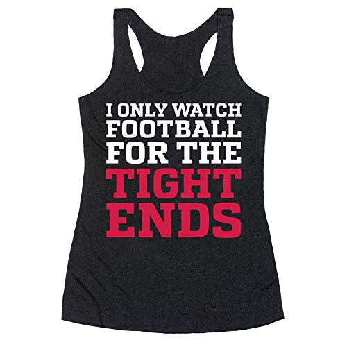 LookHUMAN I Only Watch Football for The Tight Ends Large Heathered Black Women's Racerback Tank