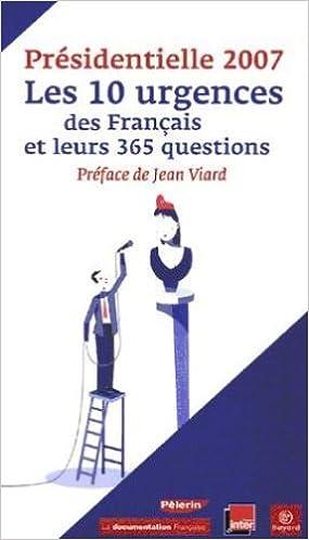 Livres Présidentielle 2007 : Les 10 urgences des Français et leurs 365 questions pdf ebook