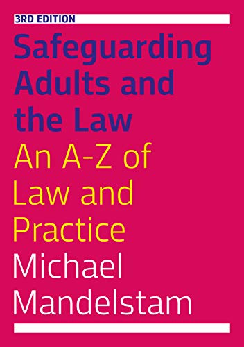 Safeguarding Adults and the Law, Third Edition: An A-Z of Law and Practice ()