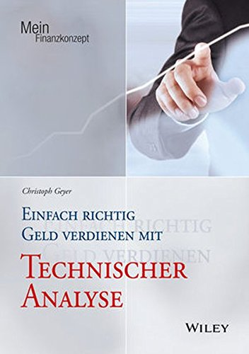 Einfach richtig Geld verdienen mit Technischer Analyse (Mein Finanzkonzept) Taschenbuch – 14. September 2016 Christoph Geyer Wiley-VCH 3527508805 Kapitalanlage