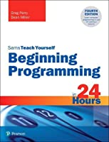 Sams Teach Yourself Beginning Programming in 24 Hours, 4th Edition Front Cover